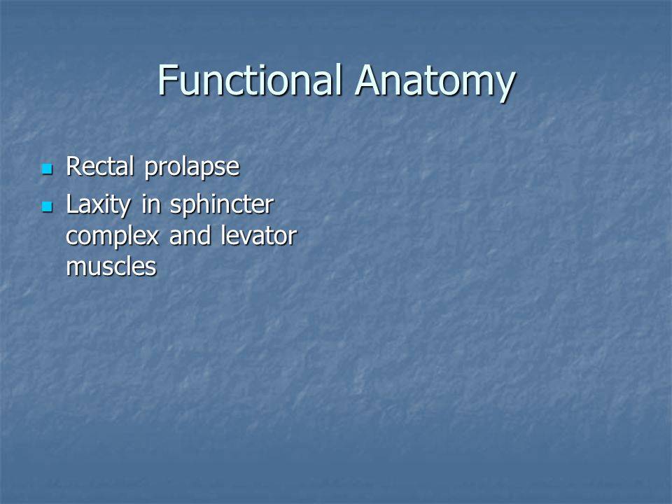 Functional Anatomy Rectal prolapse