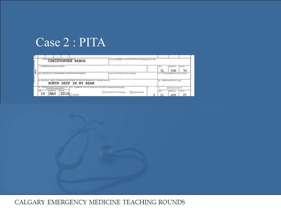 Case 2 : PITA CALGARY EMERGENCY MEDICINE TEACHING ROUNDS 19