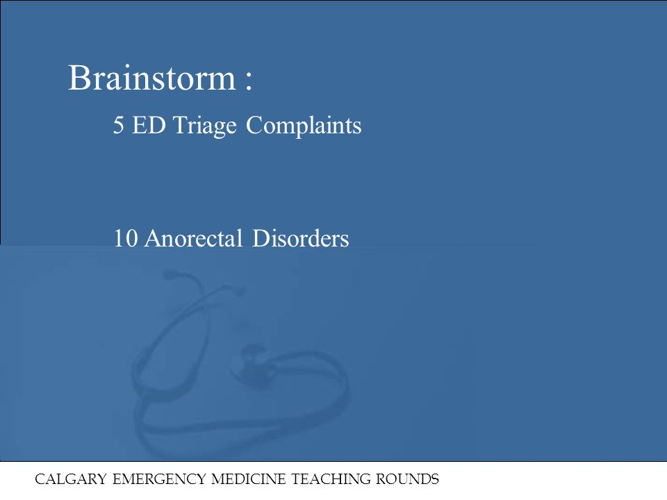 Brainstorm : 5 ED Triage Complaints 10 Anorectal Disorders
