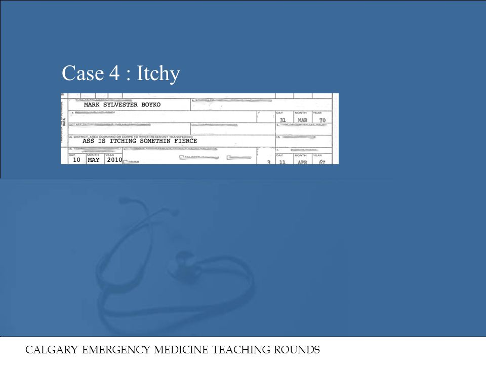 Case 4 : Itchy CALGARY EMERGENCY MEDICINE TEACHING ROUNDS 40