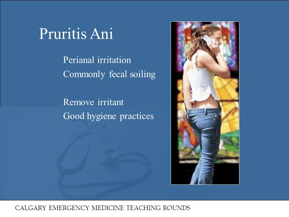 Pruritis Ani Perianal irritation Commonly fecal soiling