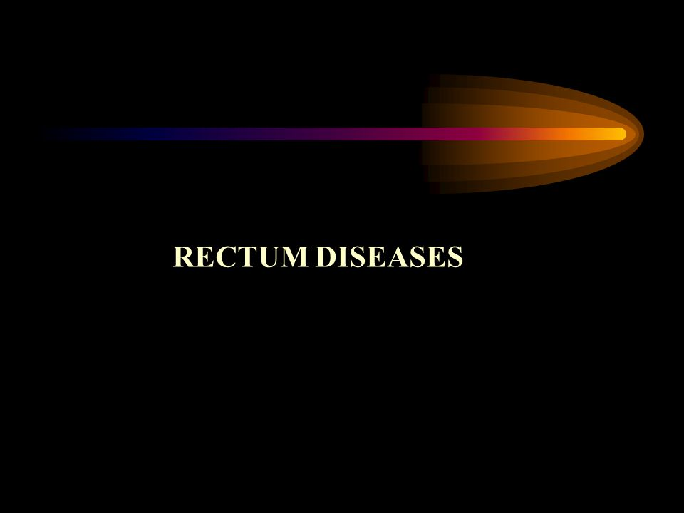 RECTUM DISEASES