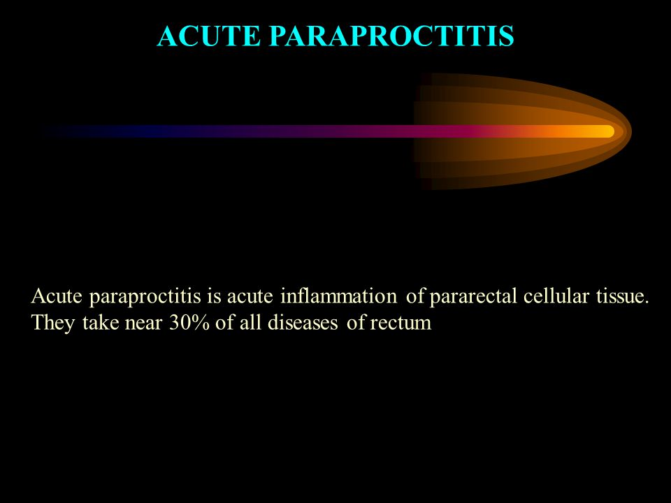 ACUTE PARAPROCTITIS Acute paraproctitis is acute inflammation of pararectal cellular tissue.