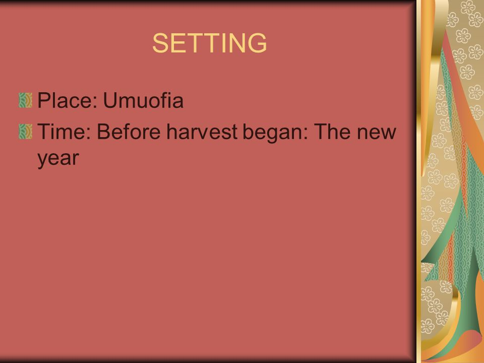 SETTING Place: Umuofia Time: Before harvest began: The new year