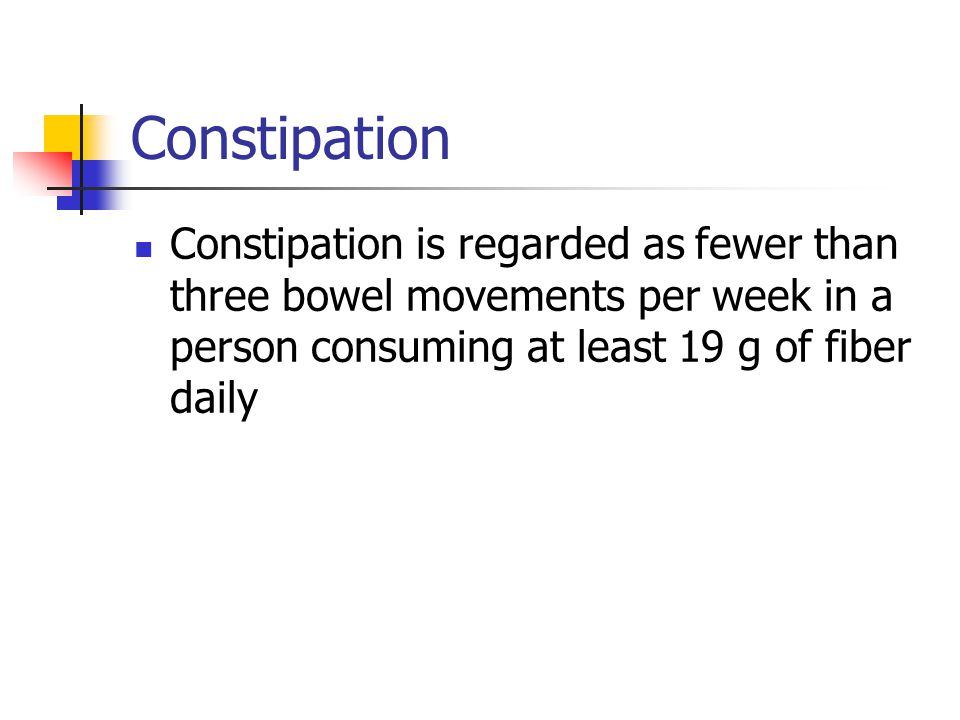 Constipation Constipation is regarded as fewer than three bowel movements per week in a person consuming at least 19 g of fiber daily.
