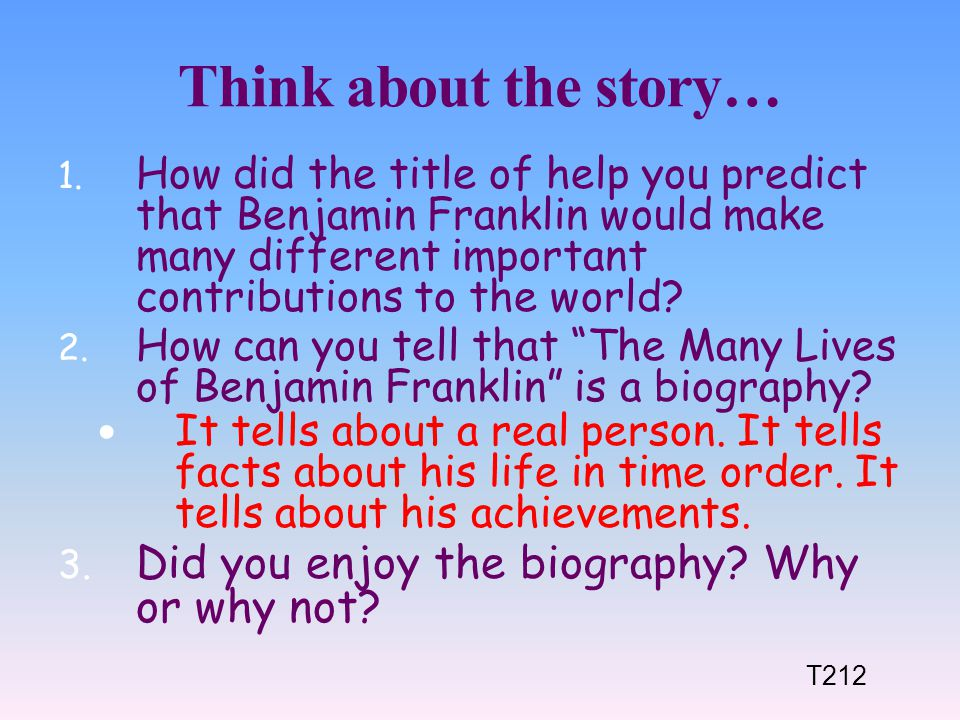 Think about the story… Did you enjoy the biography Why or why not