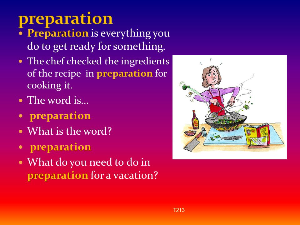 preparation Preparation is everything you do to get ready for something.
