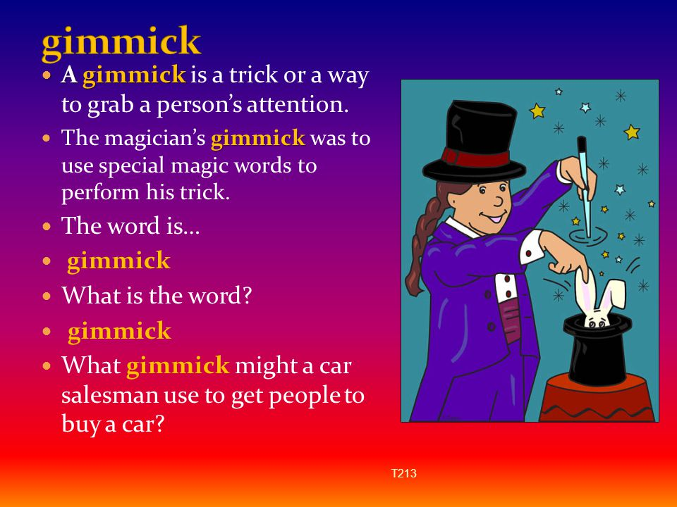 gimmick A gimmick is a trick or a way to grab a person's attention.