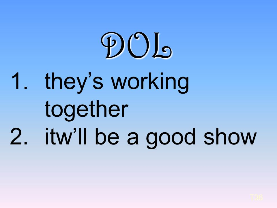 DOL they's working together itw'll be a good show T36