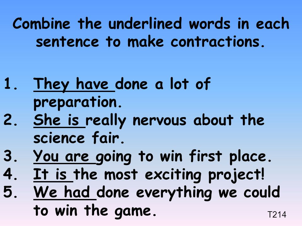 Combine the underlined words in each sentence to make contractions.