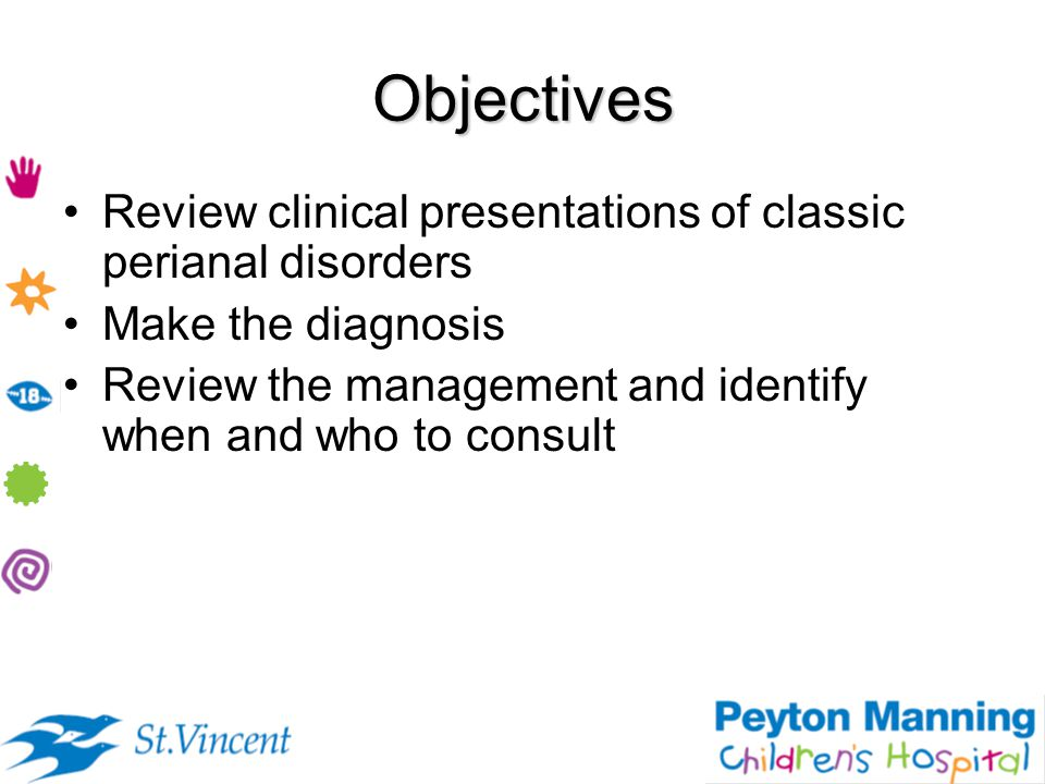 Objectives Review clinical presentations of classic perianal disorders