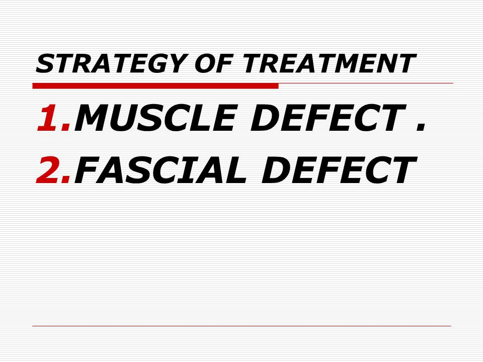 STRATEGY OF TREATMENT MUSCLE DEFECT . FASCIAL DEFECT