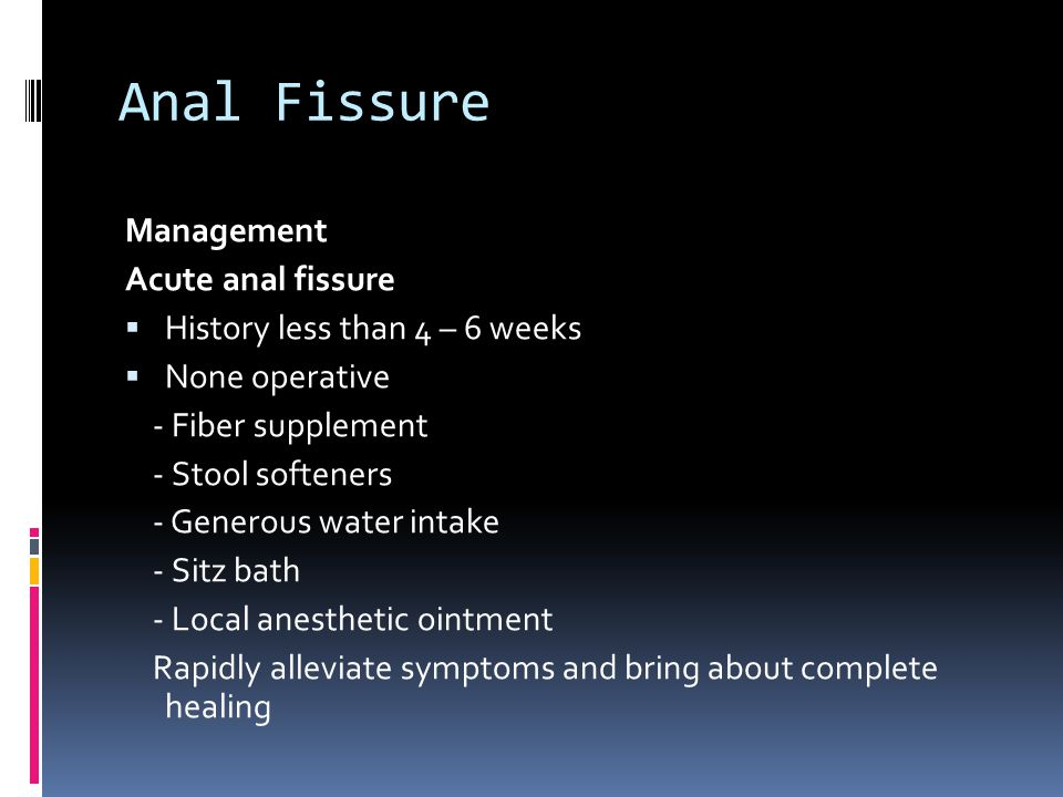 Anal Fissure Management Acute anal fissure