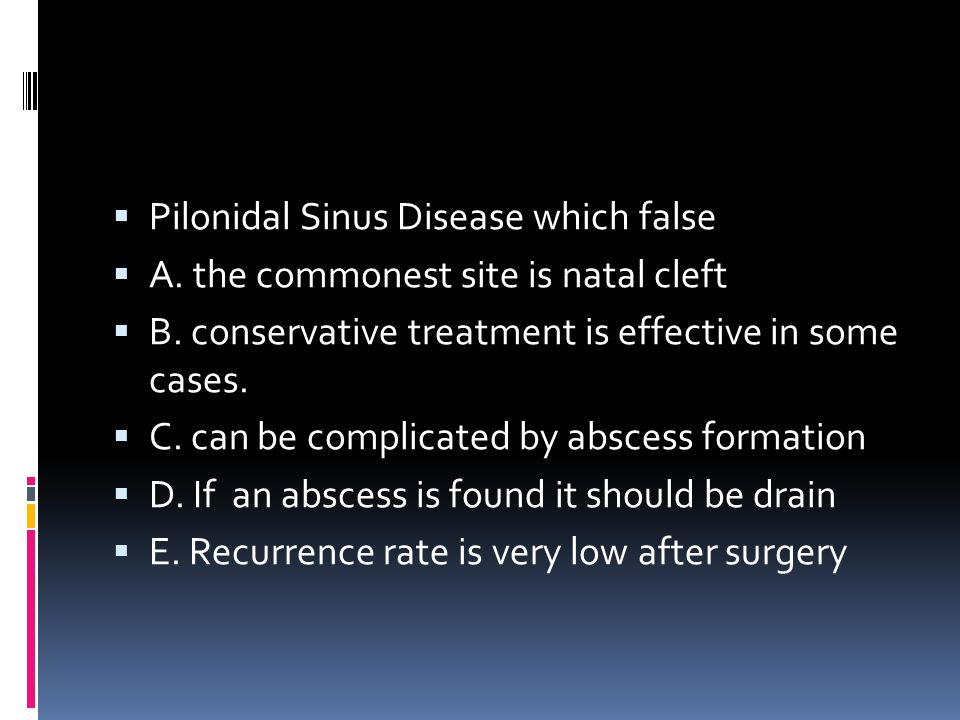 Pilonidal Sinus Disease which false