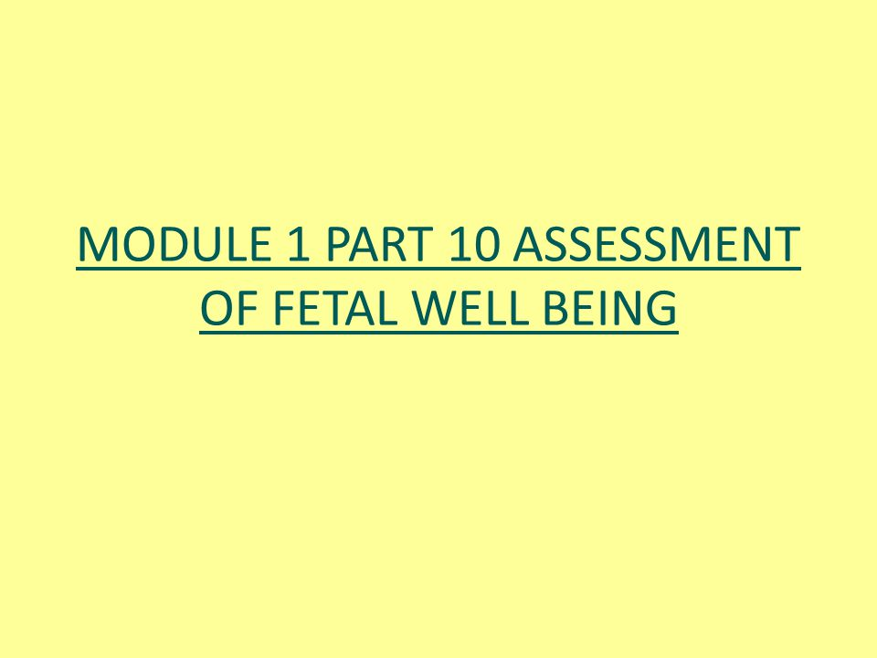 MODULE 1 PART 10 ASSESSMENT OF FETAL WELL BEING