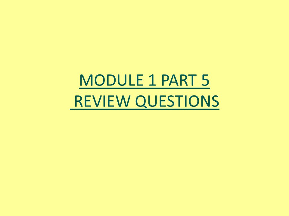 MODULE 1 PART 5 REVIEW QUESTIONS