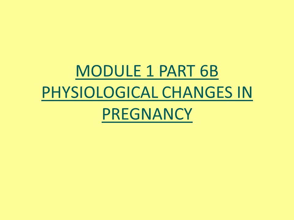 MODULE 1 PART 6B PHYSIOLOGICAL CHANGES IN PREGNANCY