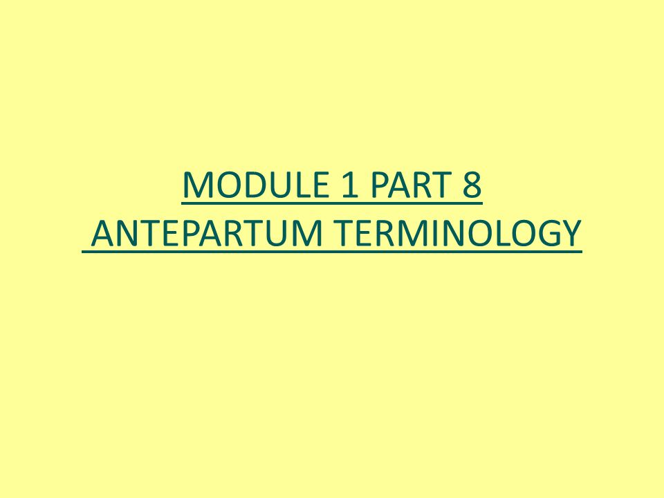 MODULE 1 PART 8 ANTEPARTUM TERMINOLOGY