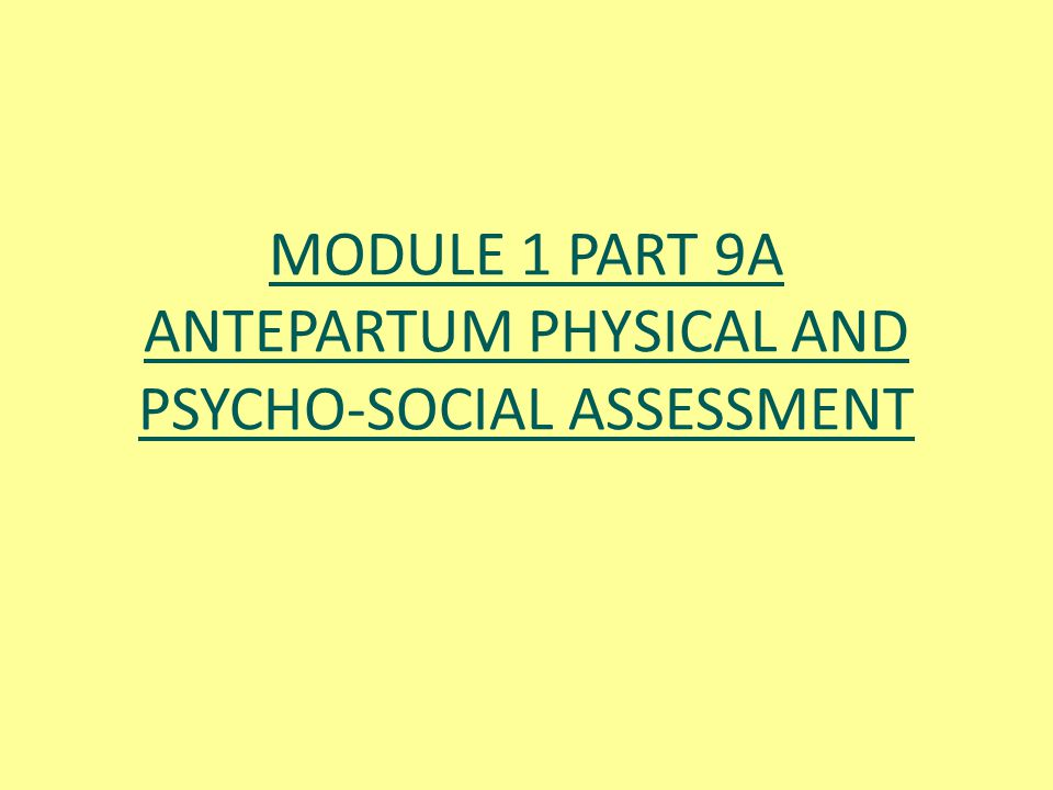MODULE 1 PART 9A ANTEPARTUM PHYSICAL AND PSYCHO-SOCIAL ASSESSMENT