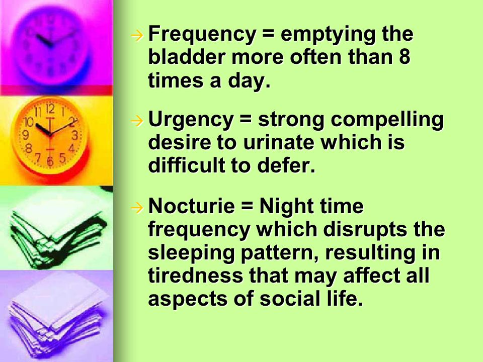 Frequency = emptying the bladder more often than 8 times a day.