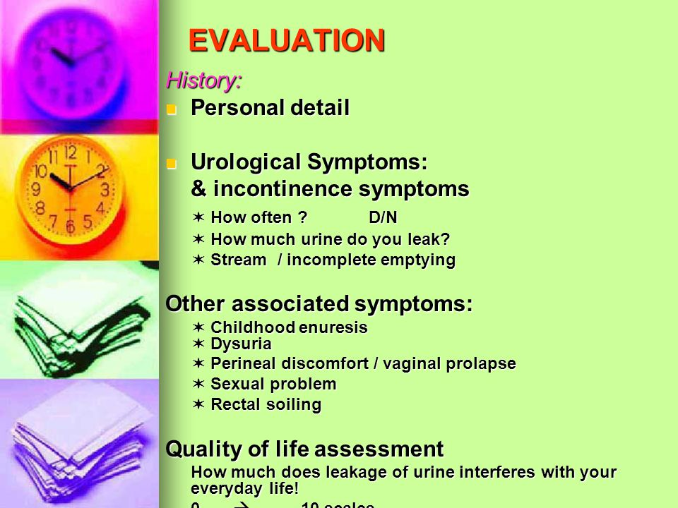 EVALUATION History: Personal detail Urological Symptoms: