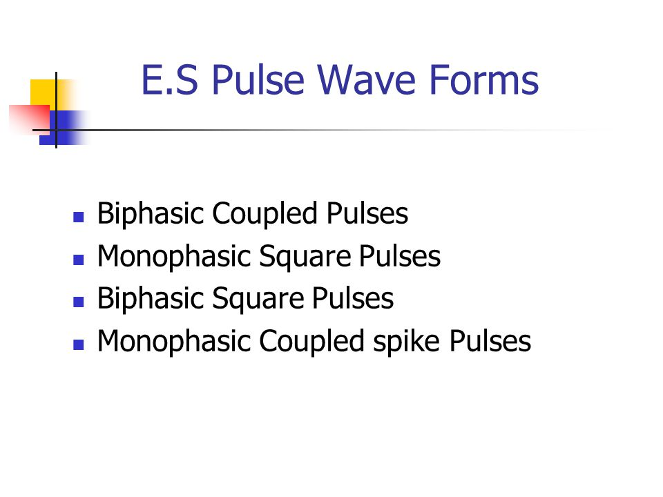 E.S Pulse Wave Forms Biphasic Coupled Pulses Monophasic Square Pulses