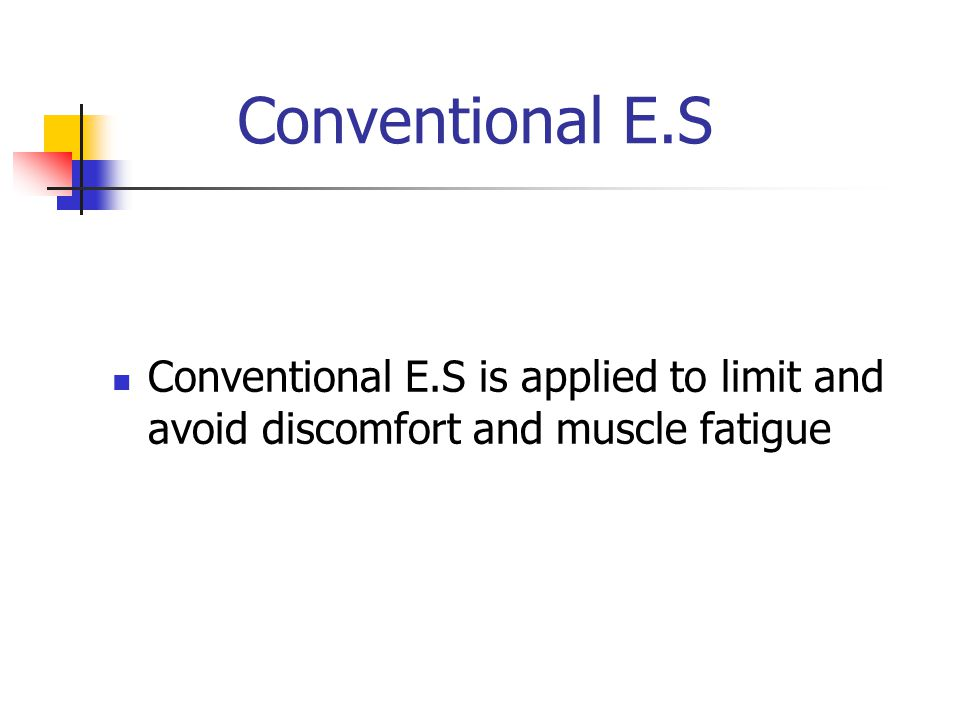 Conventional E.S Conventional E.S is applied to limit and avoid discomfort and muscle fatigue