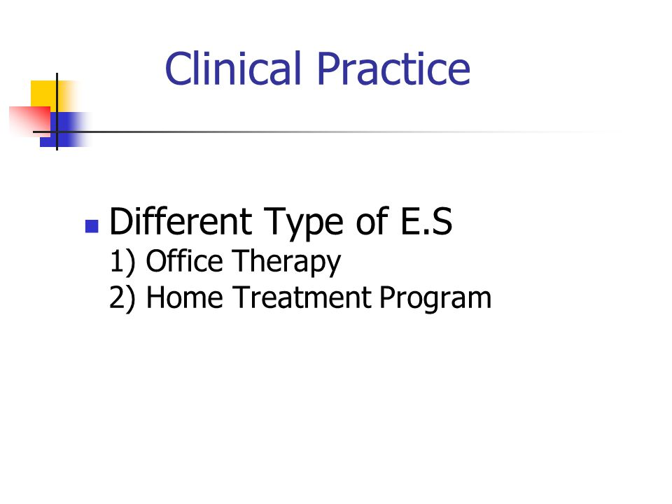 Clinical Practice Different Type of E.S 1) Office Therapy 2) Home Treatment Program.