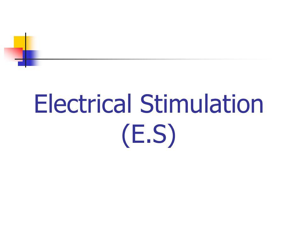 Electrical Stimulation (E.S)