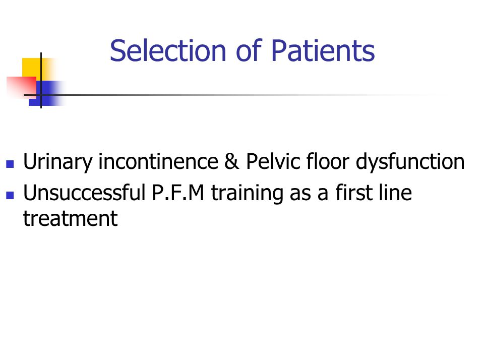 Selection of Patients Urinary incontinence & Pelvic floor dysfunction
