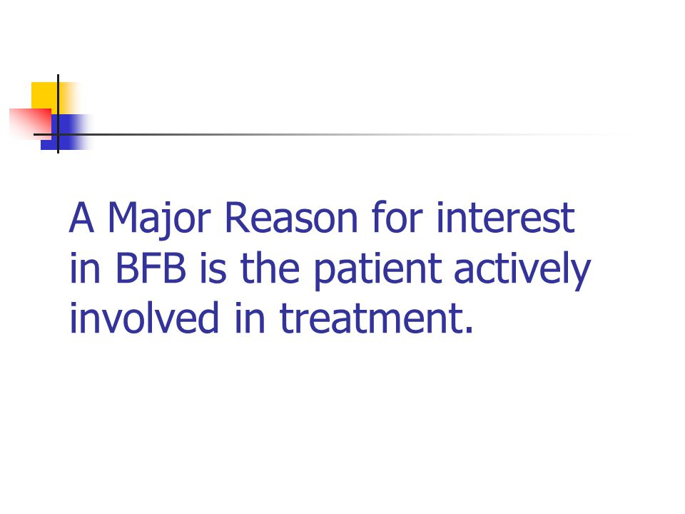 A Major Reason for interest in BFB is the patient actively involved in treatment.