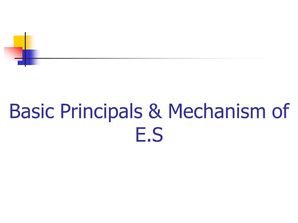 Basic Principals & Mechanism of E.S