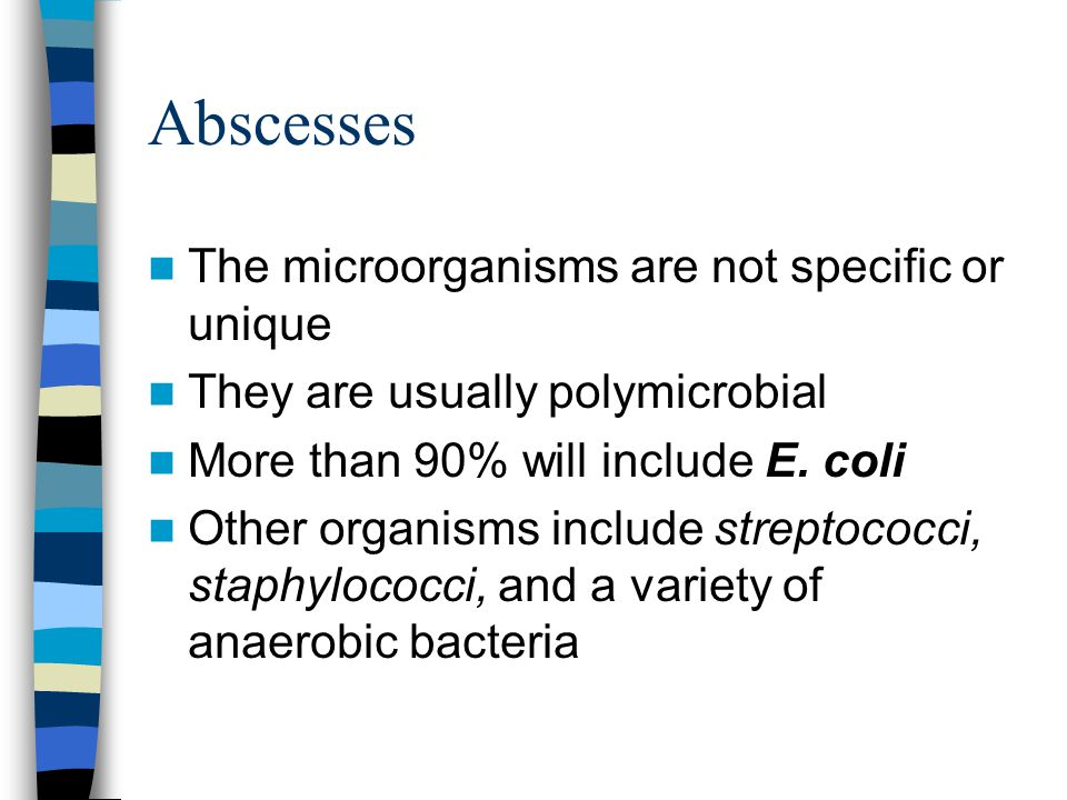 Abscesses The microorganisms are not specific or unique