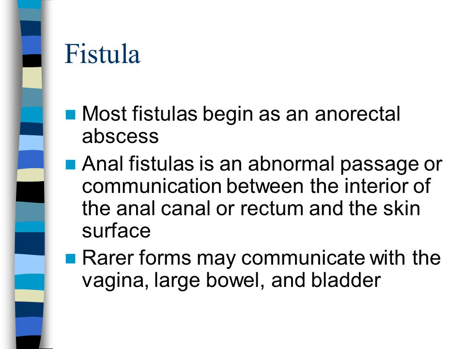 Fistula Most fistulas begin as an anorectal abscess