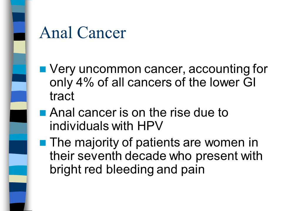 Anal Cancer Very uncommon cancer, accounting for only 4% of all cancers of the lower GI tract.