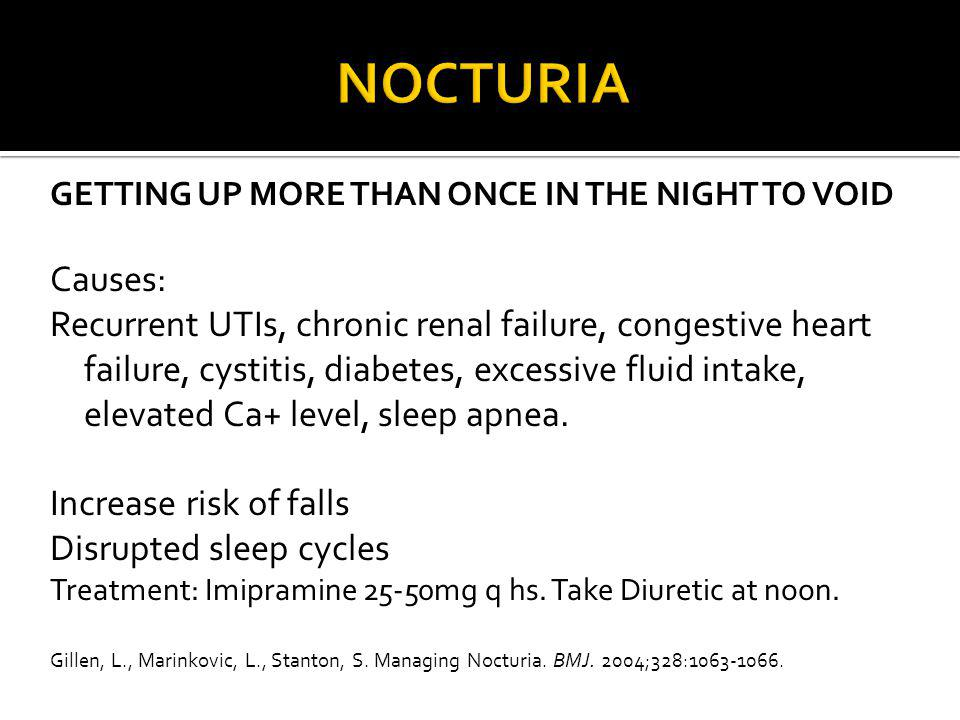 NOCTURIA GETTING UP MORE THAN ONCE IN THE NIGHT TO VOID. Causes: