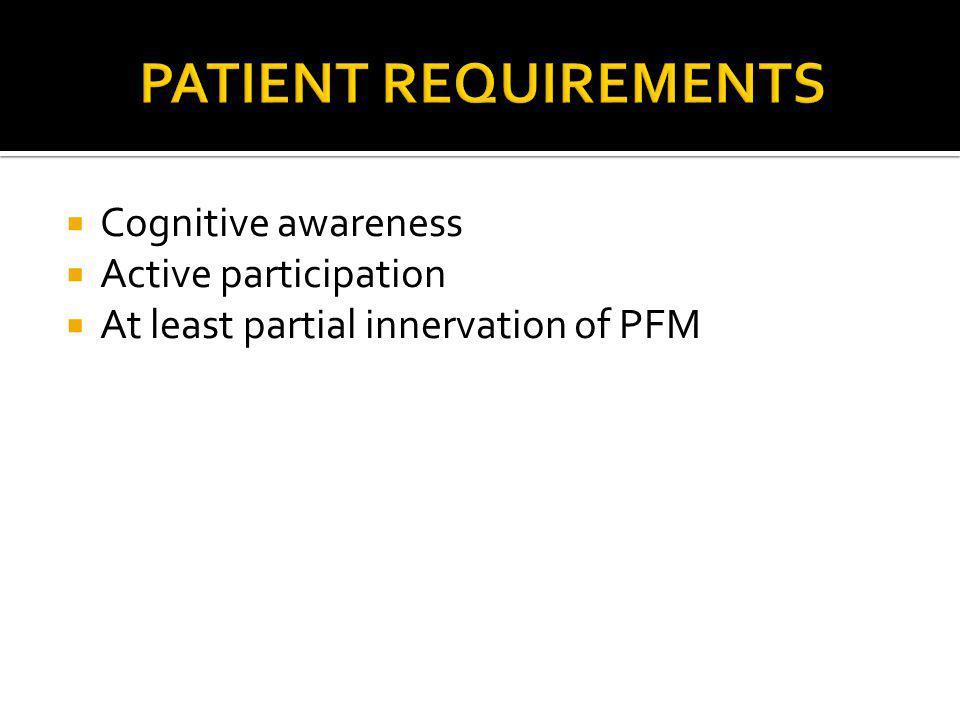 PATIENT REQUIREMENTS Cognitive awareness Active participation