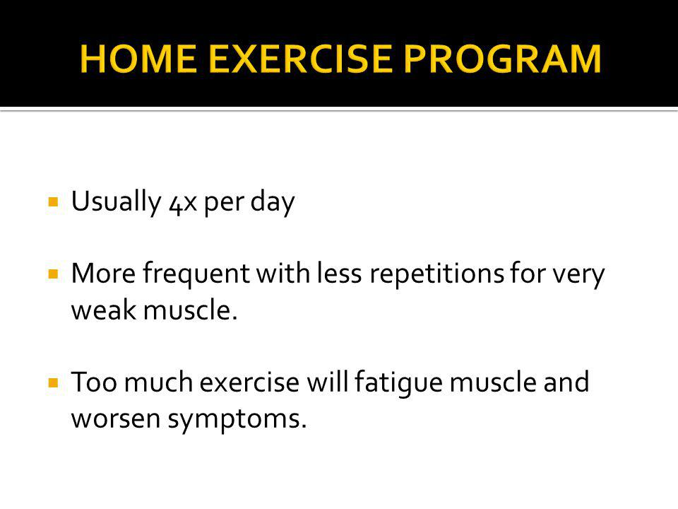 HOME EXERCISE PROGRAM Usually 4x per day