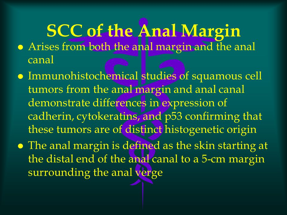 SCC of the Anal Margin Arises from both the anal margin and the anal canal.