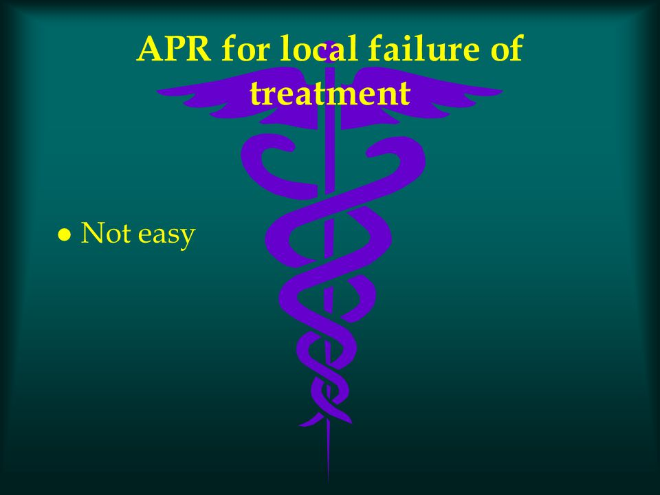 APR for local failure of treatment