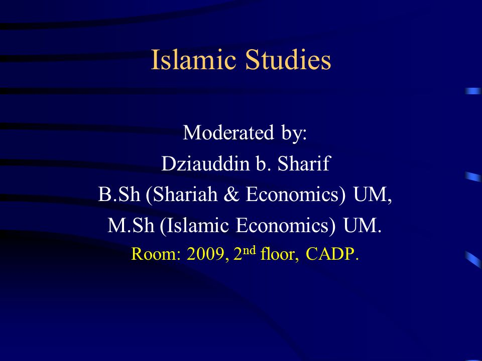 Islamic Studies Moderated by: Dziauddin b. Sharif