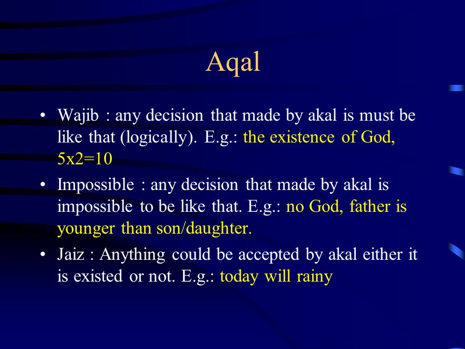 Aqal Wajib : any decision that made by akal is must be like that (logically). E.g.: the existence of God, 5x2=10.