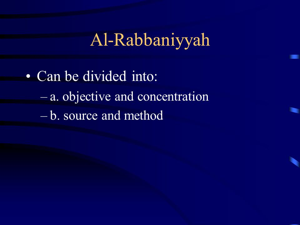 Al-Rabbaniyyah Can be divided into: a. objective and concentration