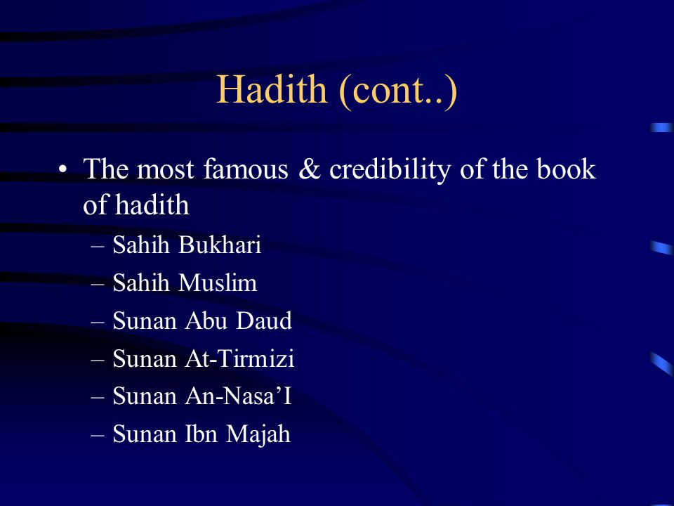 Hadith (cont..) The most famous & credibility of the book of hadith