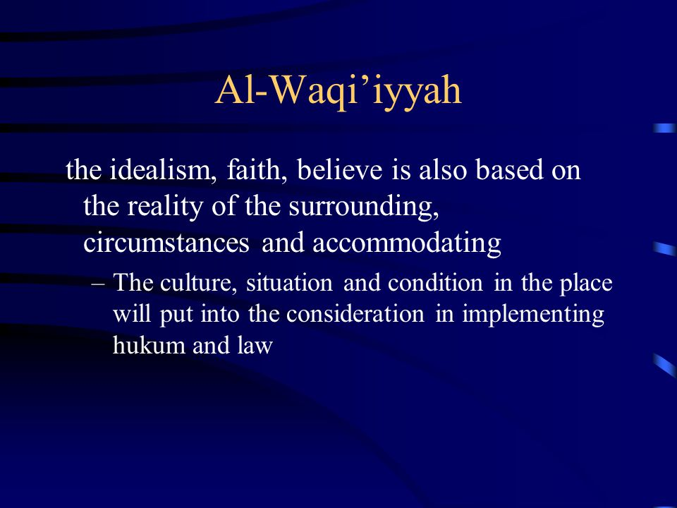 Al-Waqi'iyyah the idealism, faith, believe is also based on the reality of the surrounding, circumstances and accommodating.