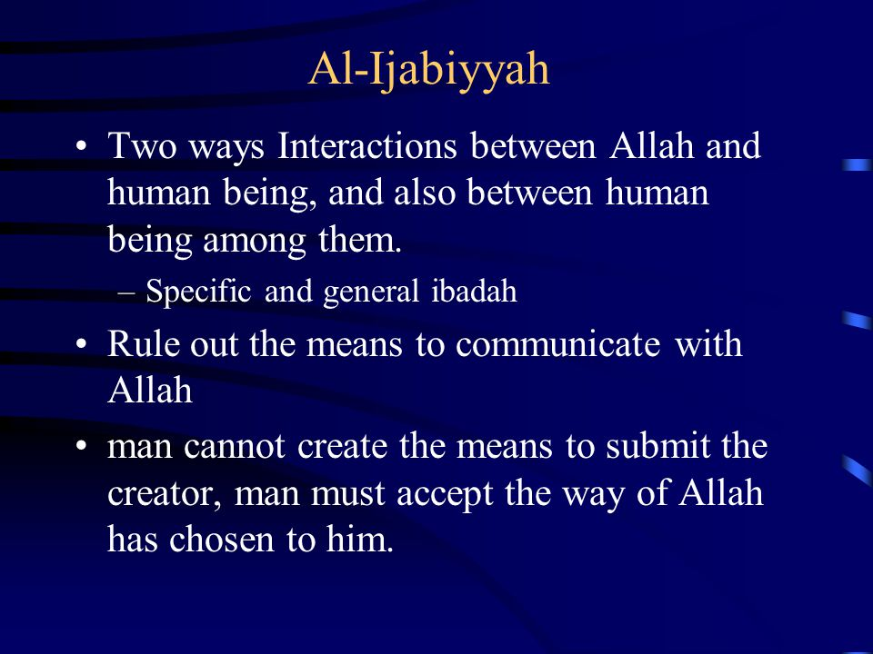 Al-Ijabiyyah Two ways Interactions between Allah and human being, and also between human being among them.