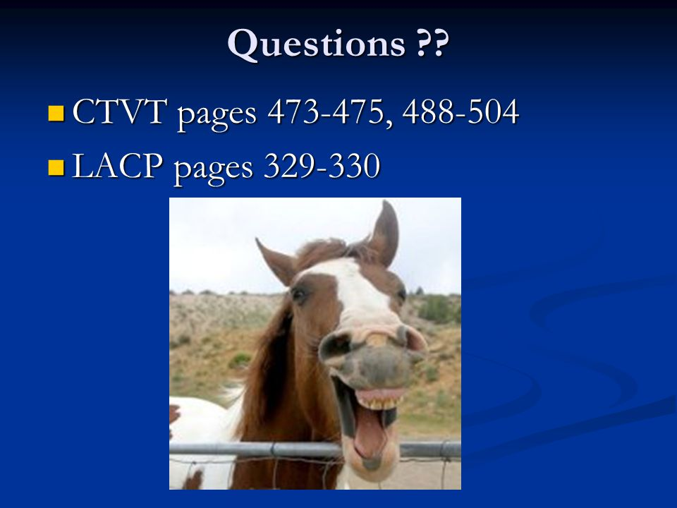 Questions CTVT pages 473-475, 488-504 LACP pages 329-330