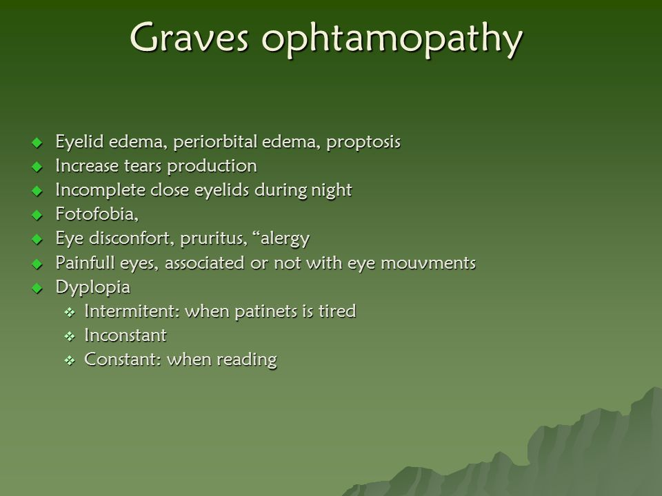 Graves ophtamopathy Eyelid edema, periorbital edema, proptosis