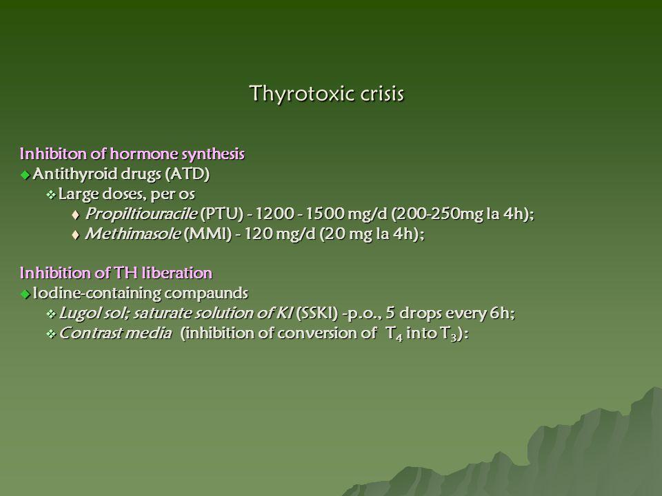 Thyrotoxic crisis Inhibiton of hormone synthesis