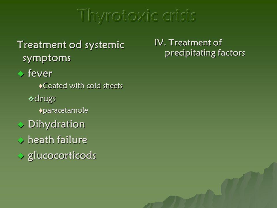 Thyrotoxic crisis Treatment od systemic symptoms fever Dihydration